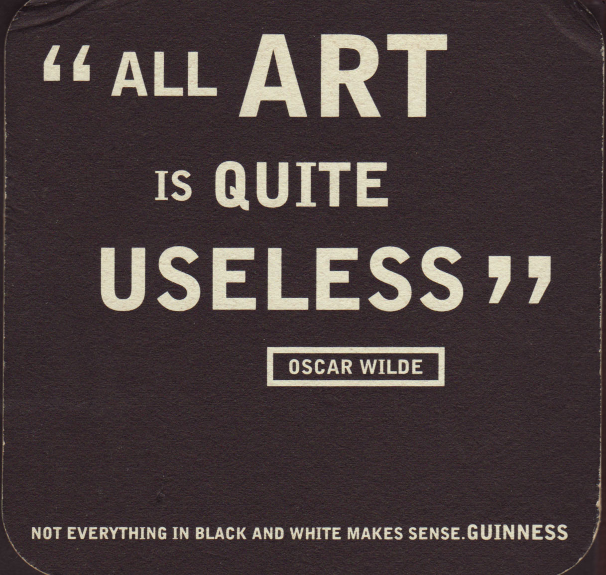 "art is quite useless oscar Oscar wilde was strongly associated with the phrase ""art for art's sake,"" though it doesn't actually appear in his writing it stems from his role in the aesthetics movement, in which he advocated that art needed no justification or purposeas he notoriously claimed in the preface to his dark novel the picture of dorian gray, ""all art is quite useless."